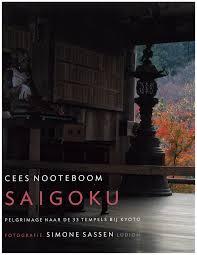 Saigoku, pelgrimage naar de 33 tempels bij  Kyoto - Cees Nooteboom en Simone Sassen