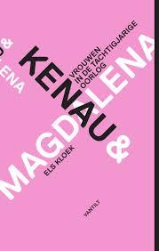 Kenau & Magdalena, vrouwen in de tachtigjarige oorlog - Els Kloek