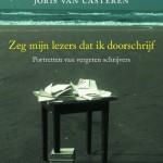 Zeg mijn lezers dat ik doorschrijft, portretten van vergeten schrijvers - Joris van Casteren