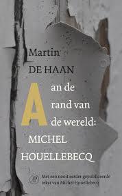 Aan de rand van de wereld, Michel Houellebecq - Martin de Haan
