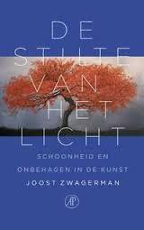 De stilte van het licht, schoonheid en onbehagen in de kunst - Joost Zwagerman