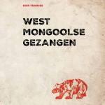 Recensie: West Mongoolse Gezangen 1995 – 1998 – Kees Francke