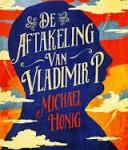 Recensie: De aftakeling van Vladimir P. – Michael Honig