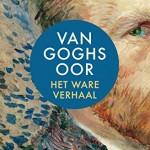 Lezen over levens: Van Goghs oor: het ware verhaal – Bernadette Murphy