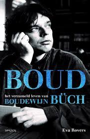 Boud, het verzamelde leven van Boudewijn Büch - Eva Rovers