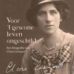 Lezen over levens: Voor 't gewone leven ongeschikt: een biografie van Clare Lennart – Petra Teunissen