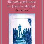 Recensie: Het samenspel tussen Dr. Jekyll en Mr. Hyde: over acteren – Eric de Kuyper
