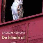 Eerste zin: De blinde uil – Sadegh Hedayat