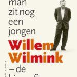 Lezen over levens: In de man zit nog een jongen. Willem Wilmink – de biografie – Elsbeth Etty