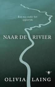 Naar de rivier, een reis onder het oppervlak - Olivia Laing