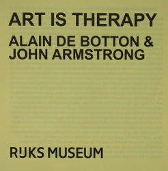 Rijksmuseum Art is Therapy - Alain de Botton & John Armstrong, tentoonstellingscatalogus