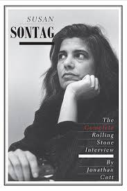 Susan Sontag, The Complete Rolling Stone Interview by Jonathan Cott