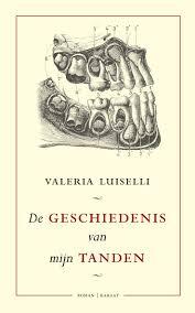 De geschiedenis van mijn tanden - Valeria Luiselli