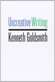 Uncreative writing - Kenneth Goldsmith