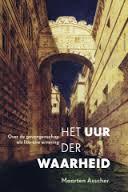 Het uur der waarheid - Maarten Asscher