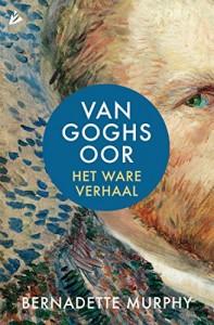 Van Goghs oor, het ware verhaal - Bernadette Murphy