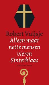 Alleen maar nette mensen vieren Sinterklaar - Robert Vuijsje